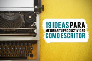 19 ideas para mejorar tu productividad como escritor